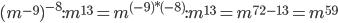 (m^{-9})^{-8}:m^{13}=m^{(-9)*(-8)}:m^{13}=m^{72-13}=m^{59}