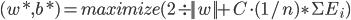 (w* ,b*) = maximize(2\div ||w|| +C\cdot(1/n)\ast\Sigma E_{i})