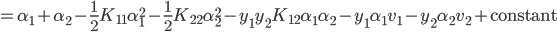 =\alpha_1+\alpha_2-\frac12 K_{11} \alpha_1^2 - \frac12 K_{22} \alpha_2^2 - y_1 y_2 K_{12} \alpha_1 \alpha_2  - y_1 \alpha_1 v_1 - y_2 \alpha_2 v_2 + \text{constant} \