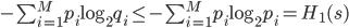 - \sum_{i =1}^M p_i \log_2 q_i \leq - \sum_{i =1}^M p_i \log_2 p_i = H_1(s)