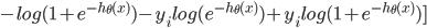 - log(1+e^{-h_\theta(x)}) - y_ilog(e^{-h_\theta(x)}) + y_ilog(1+e^{-h_\theta(x)})]