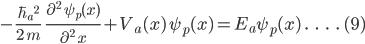-\frac{\hbar_a\.^2}{2\;m}\;\;\frac{\partial^2\;\psi_p{(x)}}{\partial^2\;x}+V_a(x)\:\psi_p{(x)}=E_a\psi_p{(x)}\;.\;\;\;.\;\;\;.\;\;\;.\;(9)