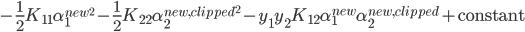 -\frac12 K_{11} \alpha_1^{new^{2}} - \frac12 K_{22} \alpha_2^{new,clipped^2} - y_1 y_2 K_{12} \alpha_1^{new} \alpha_2^{new,clipped} + \text{constant} \