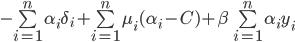 -\sum\limits_{i=1}^{n}\alpha_i\delta_i+\sum\limits_{i=1}^{n}\mu_i(\alpha_i-C)+\beta\sum\limits_{i=1}^{n}\alpha_i y_i
