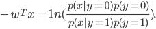 -w^T x = 1n (frac {p (x|y =0) p(y = 0)} {p(x|y = 1) p (y = 1)}).