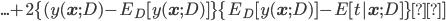 ...+ 2\{ (y({\bf x};D)-E_D [y({\bf x};D)] \}\{ E_D [y({\bf x};D)] -E[t| {\bf x} ;D ] \}]
