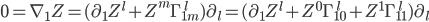 0 = \nabla_1 Z = (\partial_1 Z^l + Z^m\Gamma_{1m}^{\,\,\,l})\partial_l =(\partial_1 Z^l + Z^0\Gamma_{10}^{\,\,\,l}+Z^1\Gamma_{11}^{\,\,\,l})\partial_l