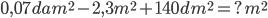 0,07 dam^2 -2,3 m^2+140 dm^2=?m^2