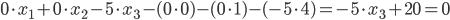 0\cdot x_1 + 0\cdot x_2 - 5\cdot x_3 - (0 \cdot 0) - (0 \cdot 1) - (-5 \cdot 4) = - 5\cdot x_3 +20 = 0