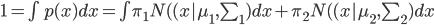 1 = \int p(x)dx = \int \pi_1 N((x|\mu_1,\sum_1)dx+\pi_2N((x|\mu_2,\sum_2)dx