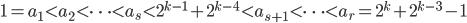 1 = a_1 < a_2 < \cdots < a_s < 2^{k-1}+2^{k-4} < a_{s+1} < \cdots < a_r = 2^k+2^{k-3}-1