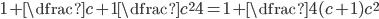 1+\dfrac{c+1}{\dfrac{c^2}{4}}=1+\dfrac{4(c+1)}{c^2}