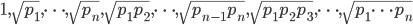 1, \sqrt{p_1}, \dots, \sqrt{p_n}, \sqrt{p_1p_2}, \dots, \sqrt{p_{n-1}p_n}, \sqrt{p_1p_2p_3}, \dots, \sqrt{p_1\cdots p_n}