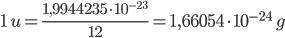 1\ u= \frac{1,9944235 \cdot 10^{-23}}{{12}}=1,66054 \cdot 10^{-24} \ g