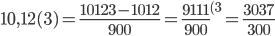 10,12(3)=\frac{10123-1012}{900}=\frac{9111}{{900}}^{(3}=\frac{3037}{{300}}