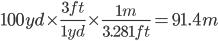 100ydtimesfrac{3ft}{1yd}timesfrac{1m}{3.281ft}=91.4m