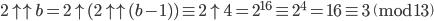 2 \uparrow \uparrow b = 2 \uparrow (2 \uparrow \uparrow (b-1) ) \equiv 2 \uparrow 4 = 2^{16} \equiv 2^4 = 16 \equiv 3 \pmod{13}