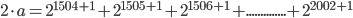 2\cdot a= 2^{1504+1} + 2^{1505+1} + 2^{1506+1} +..............+ 2^{2002+1}