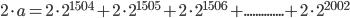 2\cdot a= 2\cdot 2^{1504} + 2\cdot 2^{1505} + 2\cdot 2^{1506} +..............+2\cdot 2^{2002}