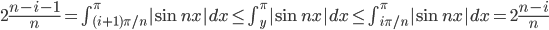 2\frac{n-i-1}{n}=\int_{(i+1)\pi/n}^\pi|{\sin nx}|dx \le \int_y^\pi|{\sin nx}|dx \le \int_{i\pi/n}^\pi|{\sin nx}|dx= 2\frac{n-i}{n}