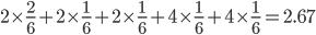 2\times \frac{2}{6} + 2\times\frac{1}{6} + 2\times\frac{1}{6} + 4\times\frac{1}{6} + 4\times\frac{1}{6} = 2.67