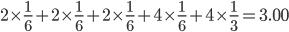2\times\frac{1}{6} + 2\times\frac{1}{6} + 2\times\frac{1}{6} + 4\times\frac{1}{6} + 4\times\frac{1}{3} = 3.00
