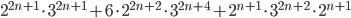2^{2n+1}\cdot3^{2n+1}+6\cdot 2^{2n+2}\cdot 3^{2n+4}+2^{n+1}\cdot3^{2n+2}\cdot2^{n+1}
