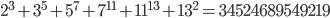 2^3+3^5+5^7+7^{11}+11^{13}+13^2=34524689549219