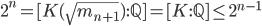 2^n=[K(\sqrt{m_{n+1}}):\mathbb{Q}]=[K:\mathbb{Q}]\leq 2^{n-1}