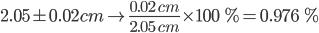 2.05 pm0.02cmri frac{0.02 cm}{2.05 cm} times 100 %=0.976 %