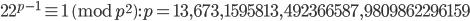 22^{p-1}\equiv 1 \pmod{p^2}: p=13, 673, 1595813, 492366587, 9809862296159