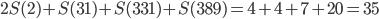 2S(2)+S(31)+S(331)+S(389)=4+4+7+20=35