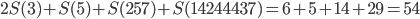 2S(3)+S(5)+S(257)+S(14244437)=6+5+14+29=54