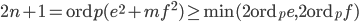 2n+1=\mathrm{ord}p(e^2+mf^2) \geq \min(2\mathrm{ord}_pe, 2\mathrm{ord}_pf)
