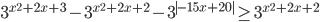 3^{x^2+2x+3}-3^{x^2+2x+2}-3^{ -15x+20 } \geq 3^{x^2+2x+2}