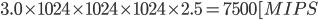 3.0\times 1024\times 1024\times 1024\times 2.5=7500[MIPS