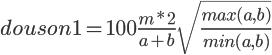 4$douson1 = 100\frac{m*2}{a+b}\sqrt{\frac{max(a,b)}{min(a,b)}}