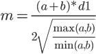 4$m=\frac{(a+b)*d1}{2\sqrt{\frac{\max(a,b)}{\min(a,b)}}}