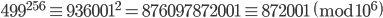499^{256} \equiv 936001^2 = 876097872001 \equiv 872001 \pmod{10^6}