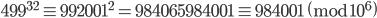 499^{32} \equiv 992001^2 = 984065984001 \equiv 984001 \pmod{10^6}
