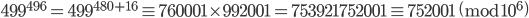 499^{496} = 499^{480+16} \equiv 760001\times 992001 = 753921752001 \equiv 752001 \pmod{10^6}