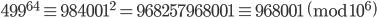 499^{64} \equiv 984001^2 = 968257968001 \equiv 968001 \pmod{10^6}