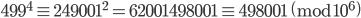 499^4 \equiv 249001^2 = 62001498001 \equiv 498001 \pmod{10^6}
