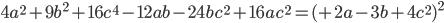 4a^2+9b^2+16c^4-12ab-24bc^2+16ac^2=(+2a-3b+4c^2)^2