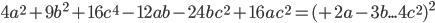 4a^2+9b^2+16c^4-12ab-24bc^2+16ac^2=(+2a-3b...4c^2)^2