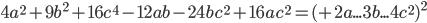 4a^2+9b^2+16c^4-12ab-24bc^2+16ac^2=(+2a...3b...4c^2)^2