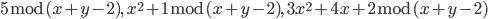5 \bmod{(x+y-2)}, \ x^2+1 \bmod{(x+y-2)}, \  3x^2+4x+2 \bmod{(x+y-2)}