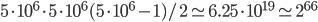5\cdot10^6\cdot5\cdot10^6(5\cdot10^6-1)/2\simeq6.25\cdot10^{19}\simeq2^{66}