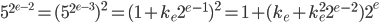 5^{2^{e-2}} = (5^{2^{e-3}})^2=(1+k_e2^{e-1})^2=1+(k_e+k_e^22^{e-2})2^e