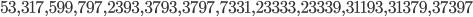 53, 317, 599, 797, 2393, 3793, 3797, 7331, 23333, 23339, 31193, 31379, 37397